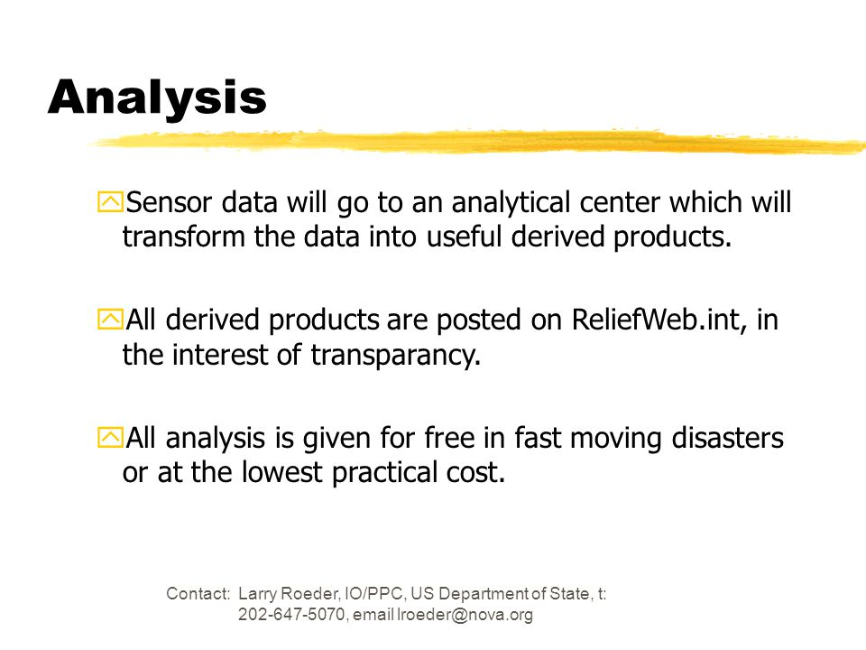 Contact: Larry Roeder, IO/PPC, US Department of State, t: 202-647-5070, email lroeder@nova.org Analysis ySensor data will go to an analytical center which will transform the data into useful derived products.