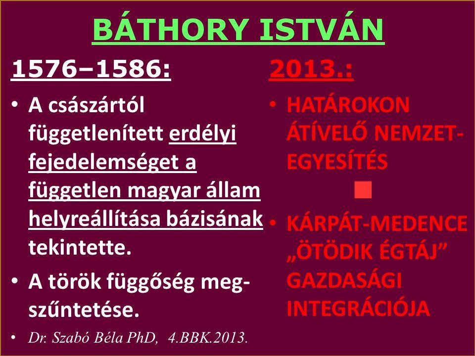 BÁTHORY ISTVÁN 1576–1586: EErdélyi fejedelem LLengyelország királya LLitván nagyfejedelem 2013: VISEGRÁDI NÉGYEK