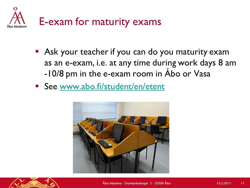 E-exam for maturity exams  Ask your teacher if you can do you maturity exam as an e-exam, i.e.