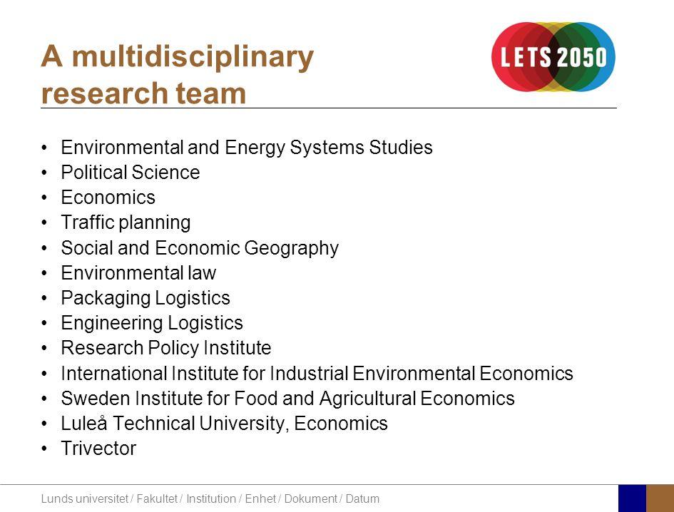 Lunds universitet / Fakultet / Institution / Enhet / Dokument / Datum A multidisciplinary research team Environmental and Energy Systems Studies Polit