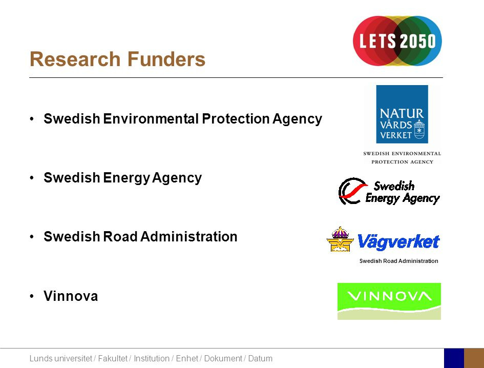 Lunds universitet / Fakultet / Institution / Enhet / Dokument / Datum Research Funders Swedish Environmental Protection Agency Swedish Energy Agency Swedish Road Administration Vinnova Swedish Road Administration
