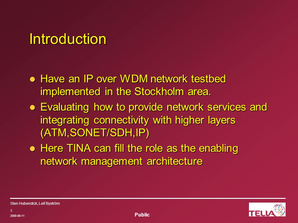 Public Sten Hubendick, Leif Byström 2000-08-11 2 Introduction Have an IP over WDM network testbed implemented in the Stockholm area.