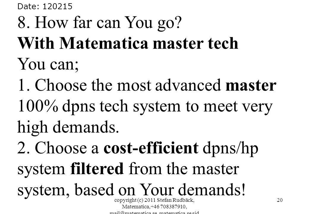 copyright (c) 2011 Stefan Rudbäck, Matematica,+46 708387910, mail@matematica.se, matematica.se sid 20 Date: 120215 8. How far can You go? With Matemat