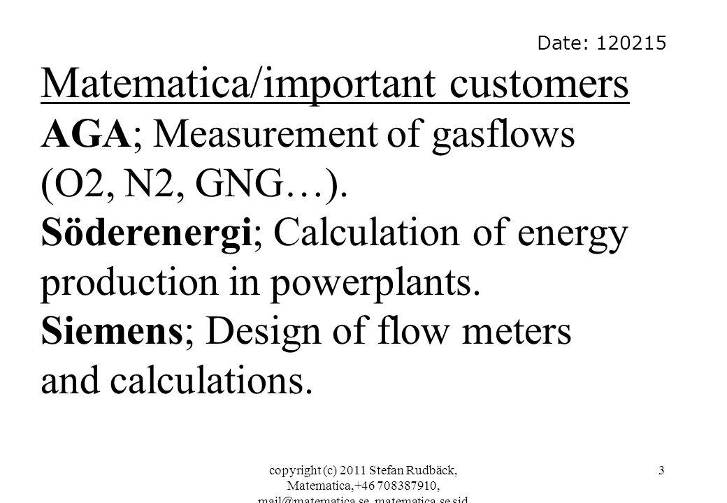 copyright (c) 2011 Stefan Rudbäck, Matematica,+46 708387910, mail@matematica.se, matematica.se sid 3 Date: 120215 Matematica/important customers AGA;