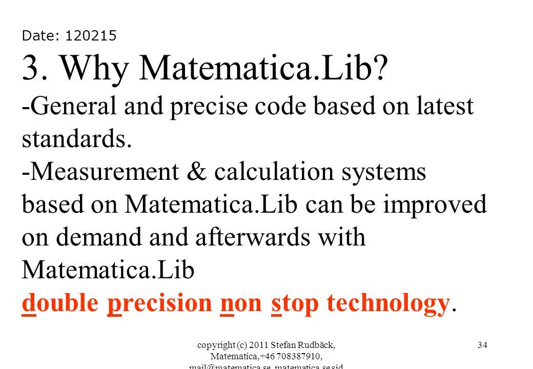 copyright (c) 2011 Stefan Rudbäck, Matematica,+46 708387910, mail@matematica.se, matematica.se sid 34 Date: 120215 3. Why Matematica.Lib? -General and
