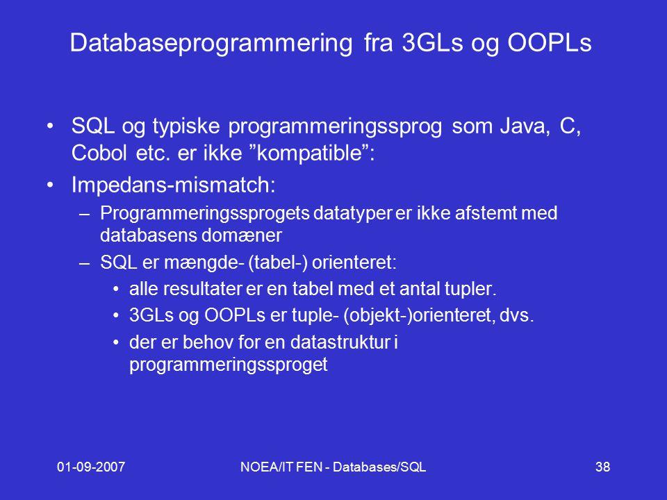 01-09-2007NOEA/IT FEN - Databases/SQL38 Databaseprogrammering fra 3GLs og OOPLs SQL og typiske programmeringssprog som Java, C, Cobol etc.