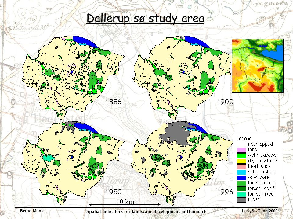 Spatial indicators for landscape development in Denmark Bernd Münier...LaSyS - Tune 2005 Dallerup sø study area 10 km