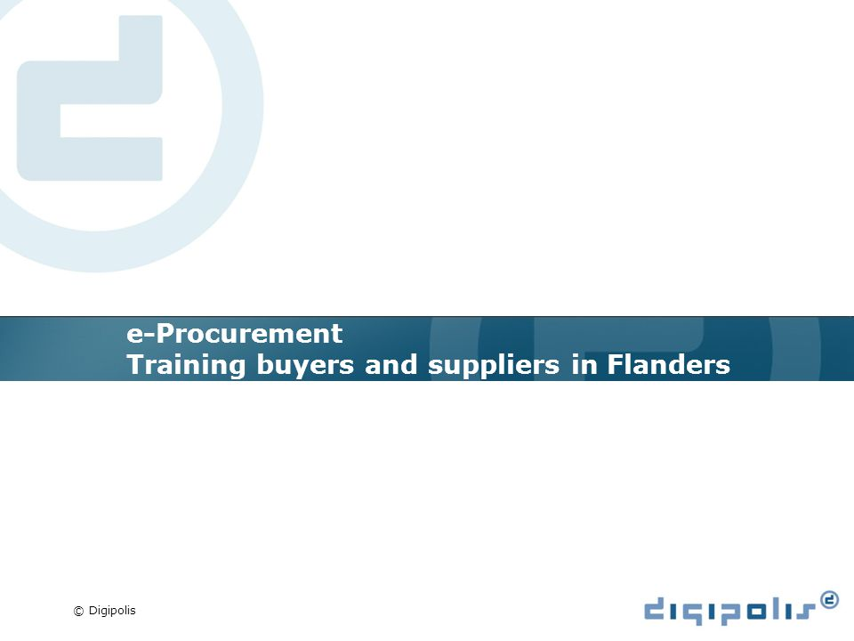 © Digipolis e-Procurement Training buyers and suppliers in Flanders