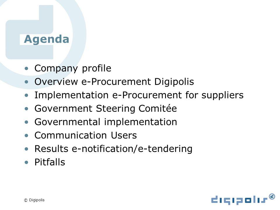 © Digipolis Agenda Company profile Overview e-Procurement Digipolis Implementation e-Procurement for suppliers Government Steering Comitée Governmenta