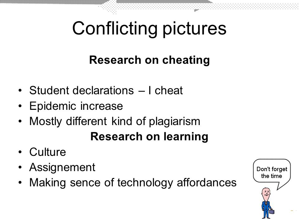 Conflicting pictures Research on cheating Student declarations – I cheat Epidemic increase Mostly different kind of plagiarism Research on learning Culture Assignement Making sence of technology affordances