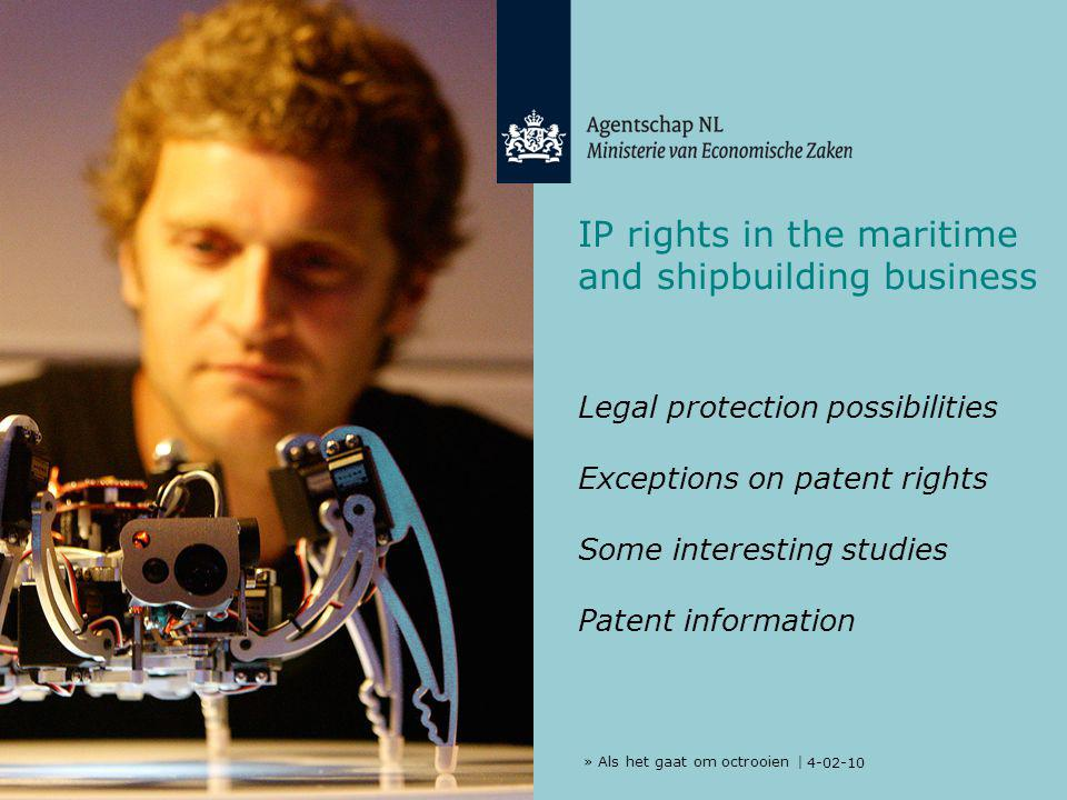 » Als het gaat om octrooien | 4-02-10 IP rights in the maritime and shipbuilding business Legal protection possibilities Exceptions on patent rights Some interesting studies Patent information