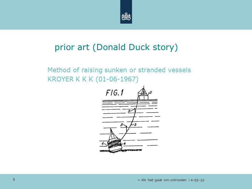 » Als het gaat om octrooien | 4-02-10 5 prior art (Donald Duck story) Method of raising sunken or stranded vessels KROYER K K K (01-06-1967)