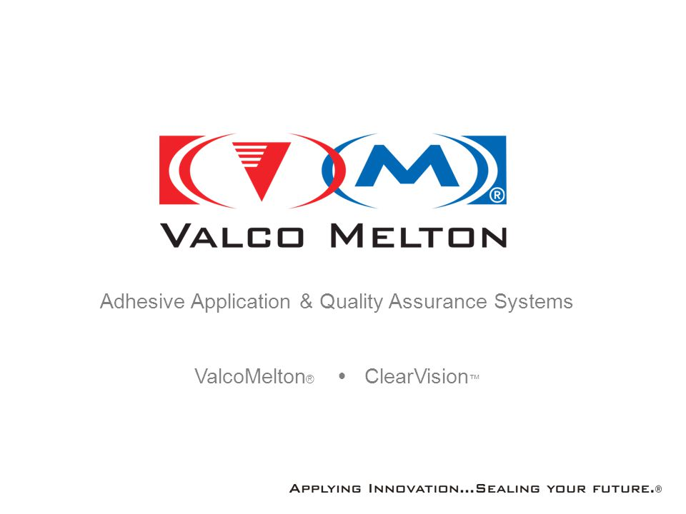 Adhesive Application & Quality Assurance Systems ValcoMelton ®  ClearVision ™