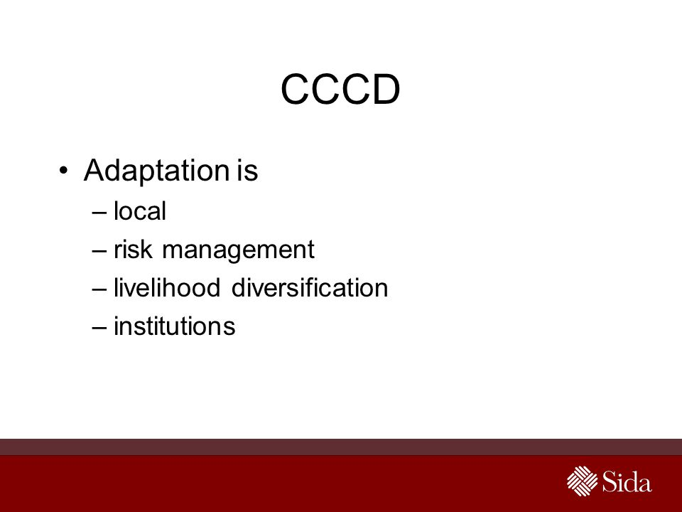 CCCD Adaptation is –local –risk management –livelihood diversification –institutions