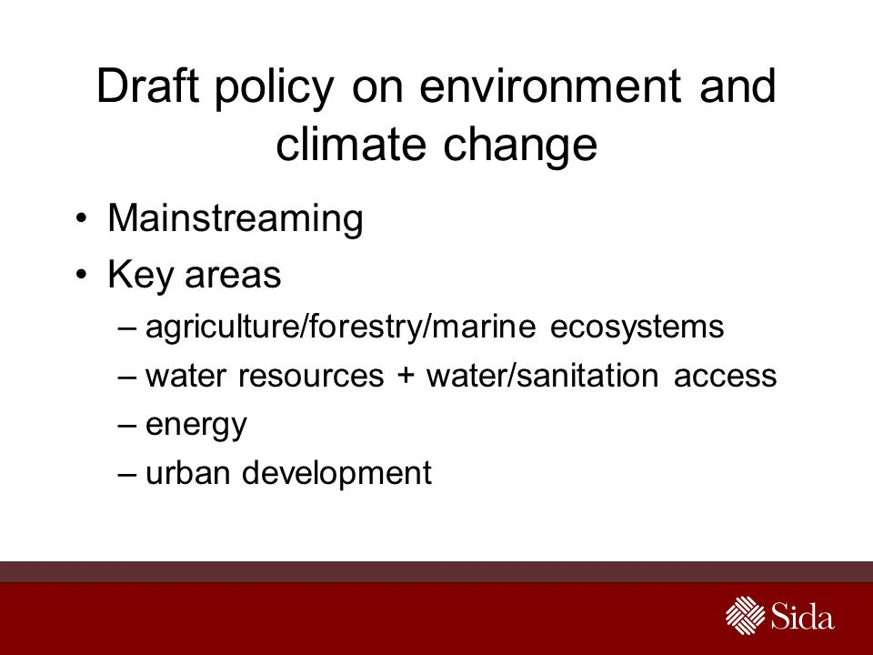 Draft policy on environment and climate change Mainstreaming Key areas –agriculture/forestry/marine ecosystems –water resources + water/sanitation acc