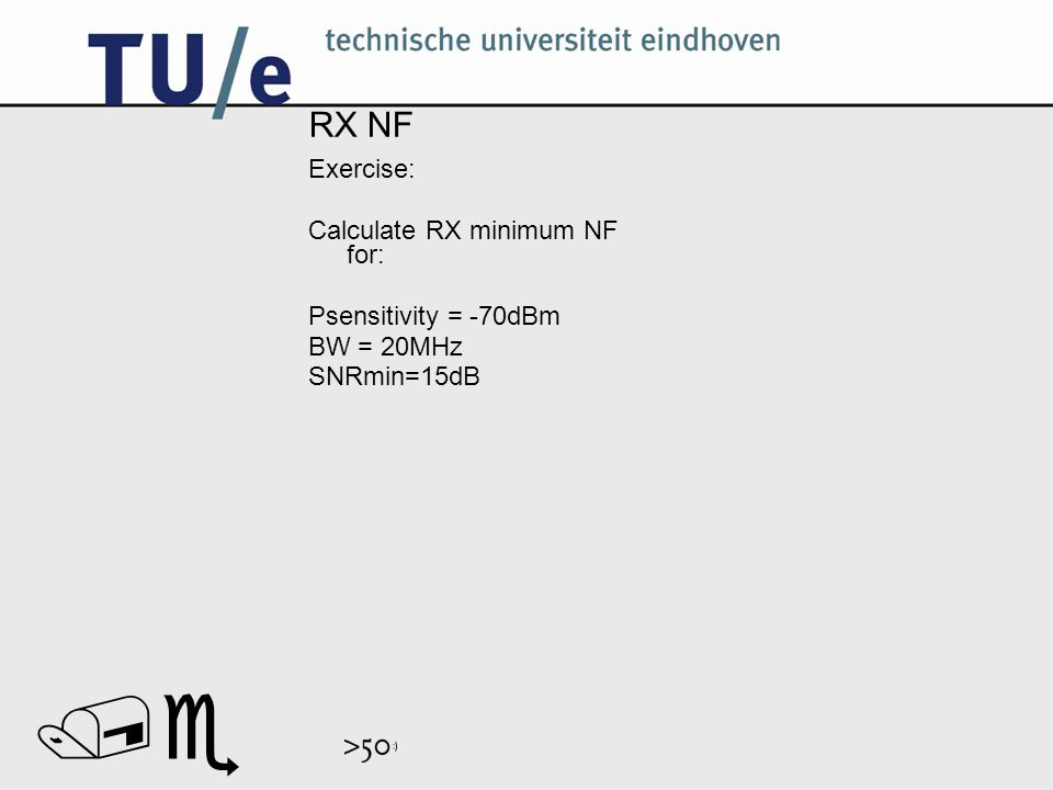 // RX NF Exercise: Calculate RX minimum NF for: Psensitivity = -70dBm BW = 20MHz SNRmin=15dB