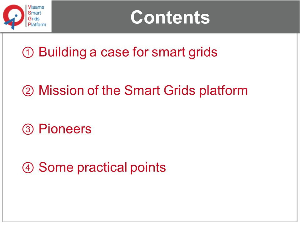 Contents ① Building a case for smart grids ② Mission of the Smart Grids platform ③ Pioneers ④ Some practical points