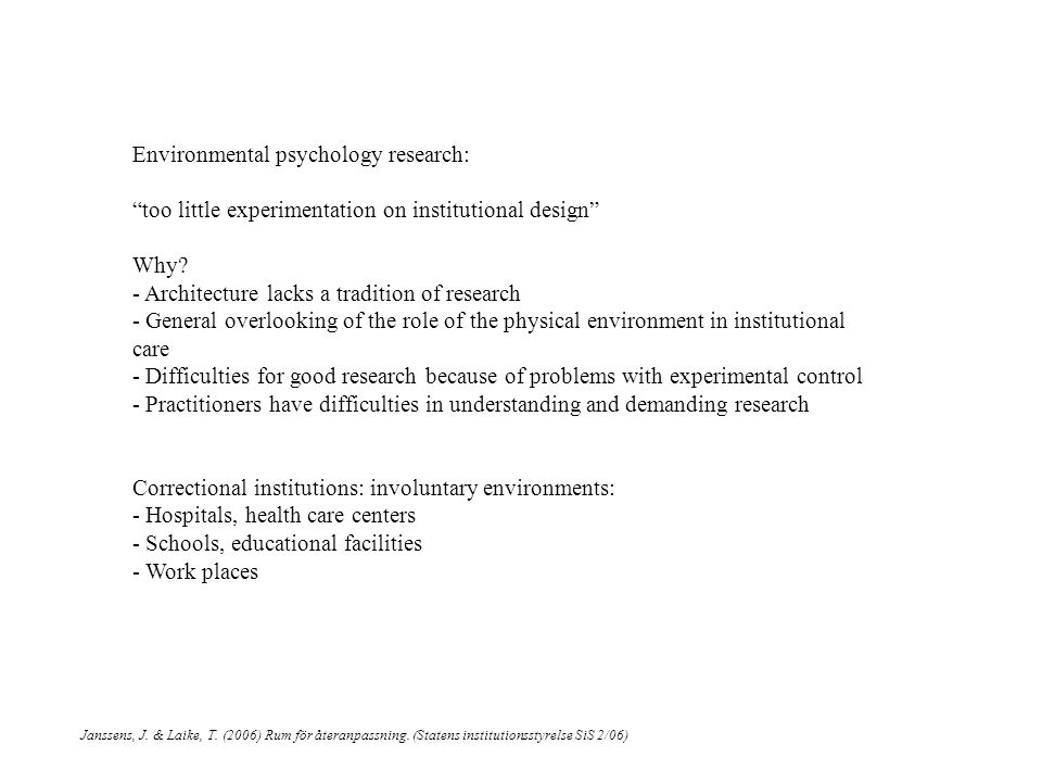 Environmental psychology research: too little experimentation on institutional design Why.