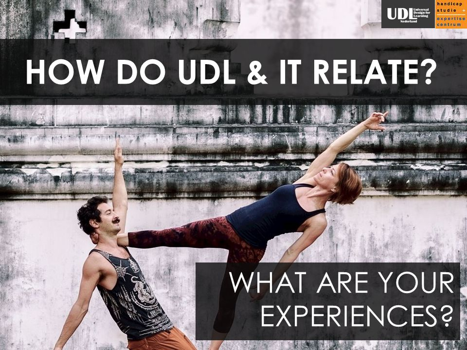 HOW DO UDL & IT RELATE? WHAT ARE YOUR EXPERIENCES?