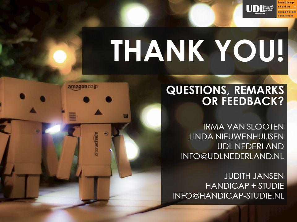 THANK YOU! QUESTIONS, REMARKS OR FEEDBACK? IRMA VAN SLOOTEN LINDA NIEUWENHUIJSEN UDL NEDERLAND INFO@UDLNEDERLAND.NL JUDITH JANSEN HANDICAP + STUDIE IN