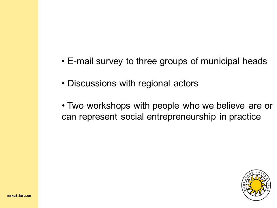 E-mail survey to three groups of municipal heads Discussions with regional actors Two workshops with people who we believe are or can represent social entrepreneurship in practice