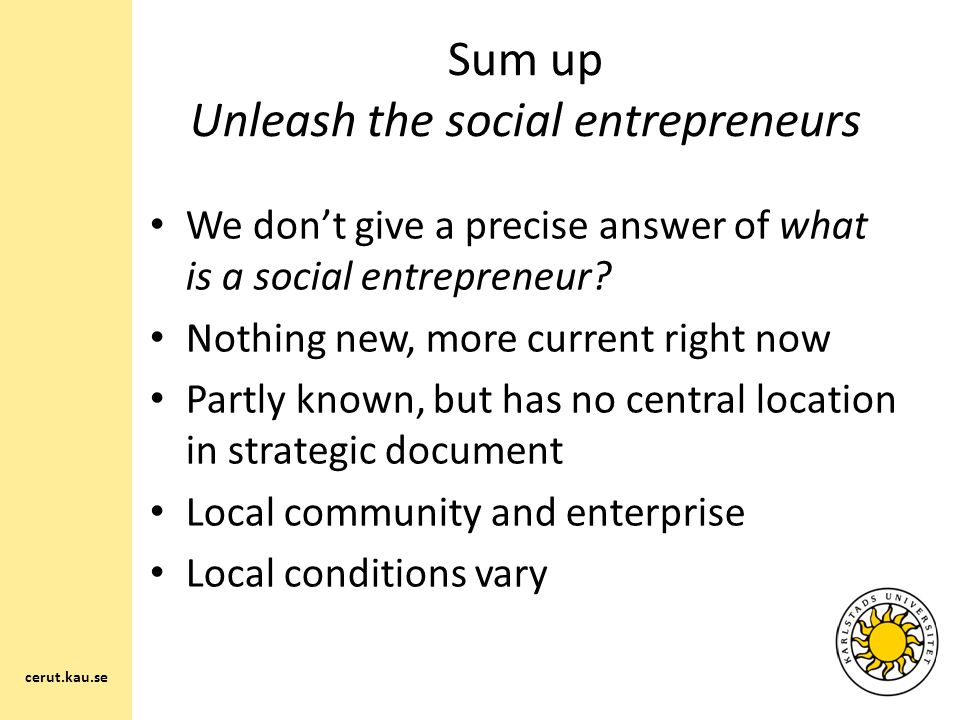 Sum up Unleash the social entrepreneurs We don't give a precise answer of what is a social entrepreneur.