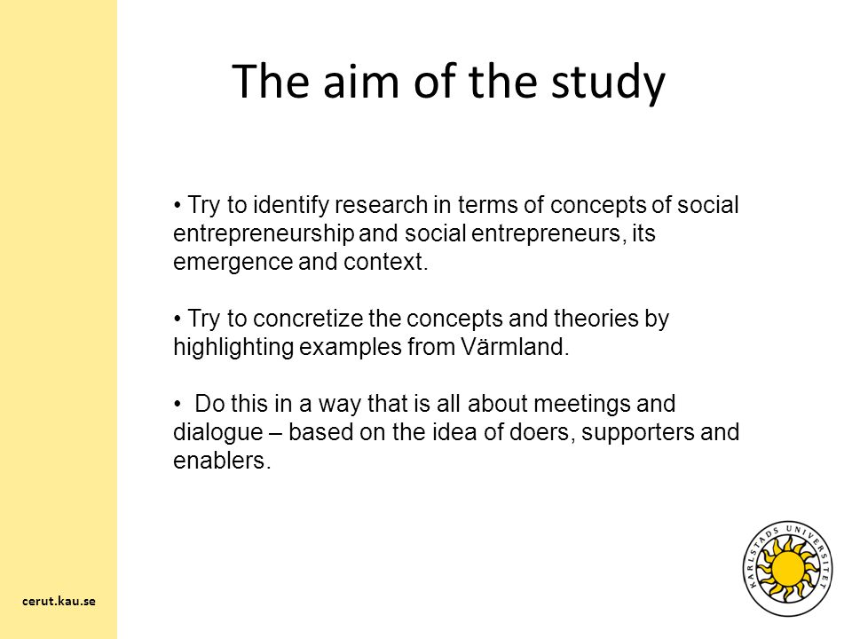 The aim of the study Try to identify research in terms of concepts of social entrepreneurship and social entrepreneurs, its emergence and context.