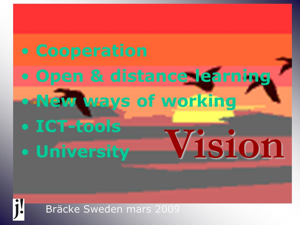 Cooperation Open & distance learning New ways of working ICT-tools University Vision Bräcke Sweden mars 2009