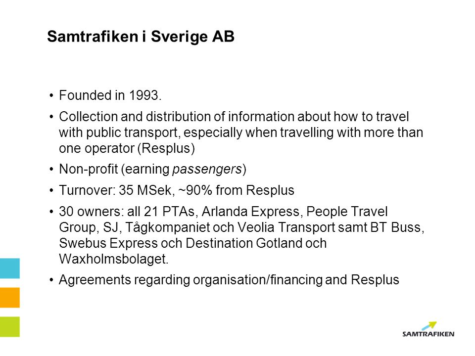 Samtrafiken i Sverige AB Founded in 1993. Collection and distribution of information about how to travel with public transport, especially when travel