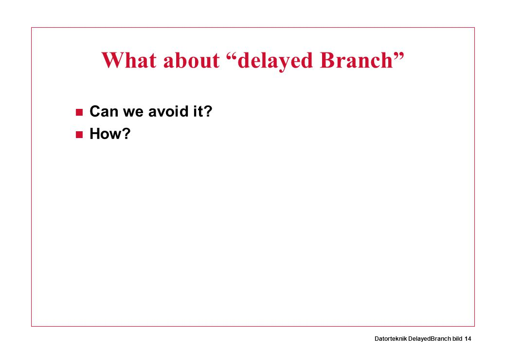 Datorteknik DelayedBranch bild 14 What about delayed Branch Can we avoid it How