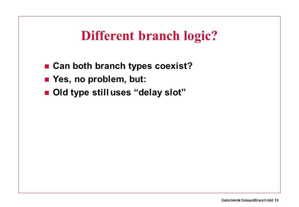Datorteknik DelayedBranch bild 19 Different branch logic.