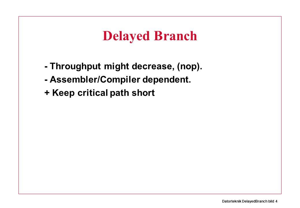 Datorteknik DelayedBranch bild 4 Delayed Branch - Throughput might decrease, (nop).