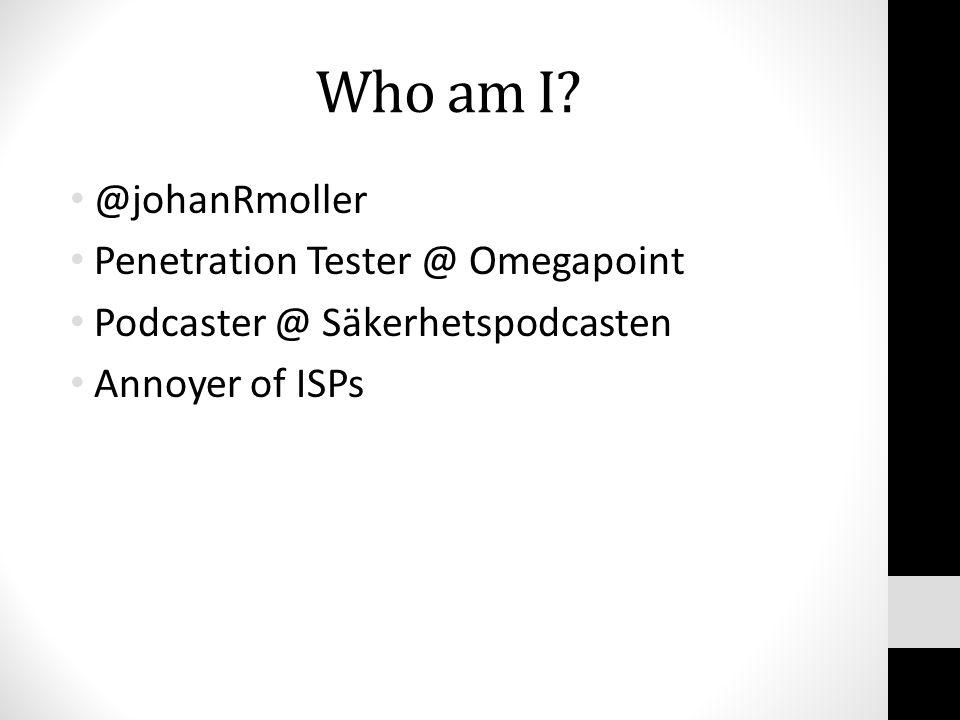 Who am I? @johanRmoller Penetration Tester @ Omegapoint Podcaster @ Säkerhetspodcasten Annoyer of ISPs