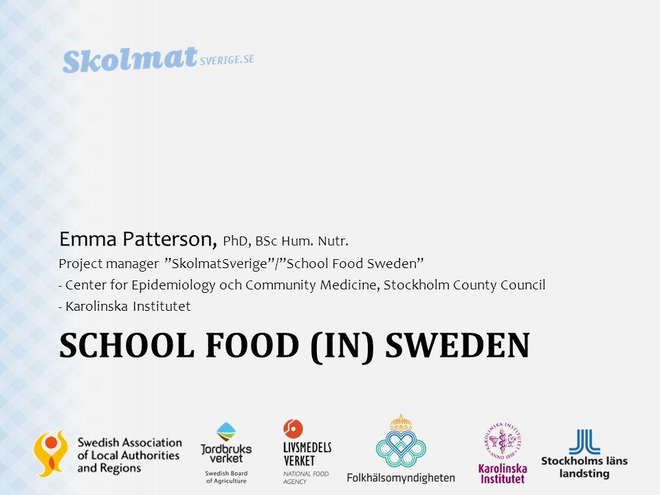 "SCHOOL FOOD (IN) SWEDEN Emma Patterson, PhD, BSc Hum. Nutr. Project manager ""SkolmatSverige""/""School Food Sweden"" - Center for Epidemiology och Commun"