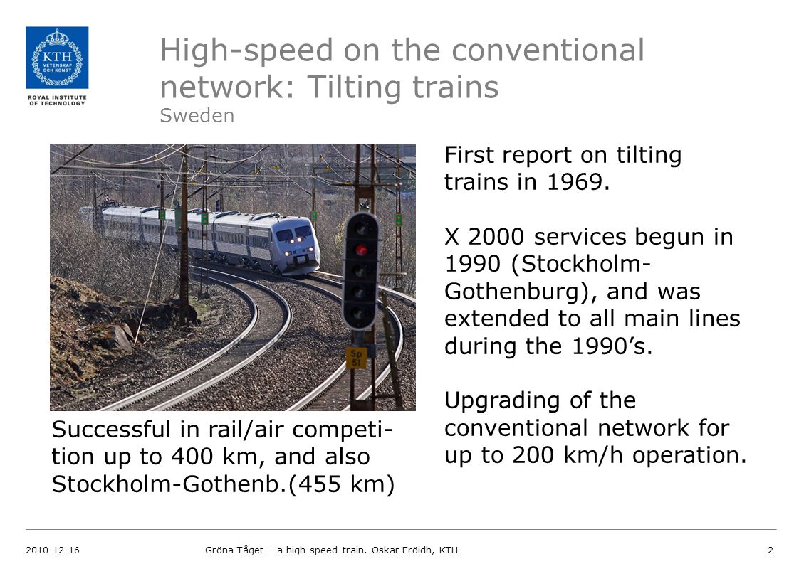 High-speed on the conventional network: Tilting trains Sweden 2010-12-16Gröna Tåget – a high-speed train. Oskar Fröidh, KTH2 First report on tilting t