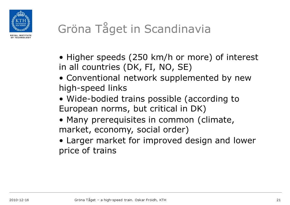 Gröna Tåget in Scandinavia 2010-12-16Gröna Tåget – a high-speed train. Oskar Fröidh, KTH21 Higher speeds (250 km/h or more) of interest in all countri