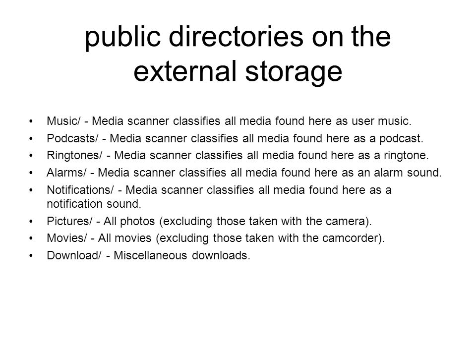 public directories on the external storage Music/ - Media scanner classifies all media found here as user music.