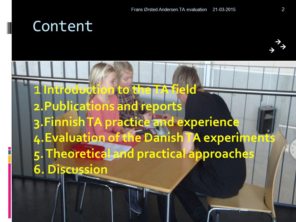 Examples of practice: Odense  TA's genally used in:  Large and difficult classes  Periods with cross- curricular projects  science education ( Natur og teknik )  In art classes  Excoursios and breaks 21-03-2015Frans Ørsted Andersen.TA evaluation 13