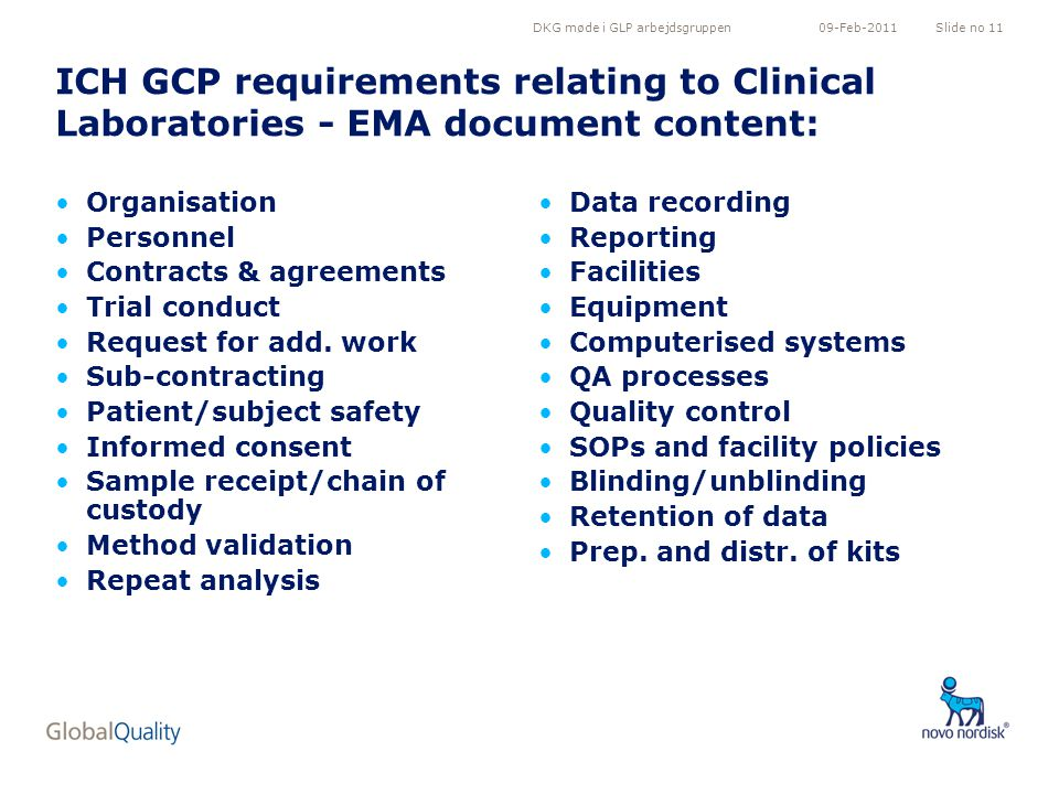 DKG møde i GLP arbejdsgruppenSlide no 1109-Feb-2011 ICH GCP requirements relating to Clinical Laboratories - EMA document content: Organisation Personnel Contracts & agreements Trial conduct Request for add.