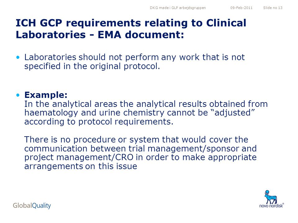 DKG møde i GLP arbejdsgruppenSlide no 1309-Feb-2011 ICH GCP requirements relating to Clinical Laboratories - EMA document: Laboratories should not perform any work that is not specified in the original protocol.