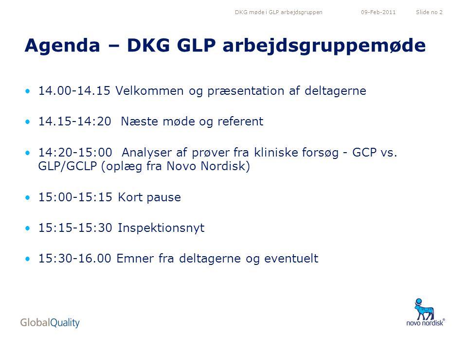 DKG møde i GLP arbejdsgruppenSlide no 209-Feb-2011 Agenda – DKG GLP arbejdsgruppemøde 14.00-14.15 Velkommen og præsentation af deltagerne 14.15-14:20 Næste møde og referent 14:20-15:00 Analyser af prøver fra kliniske forsøg - GCP vs.
