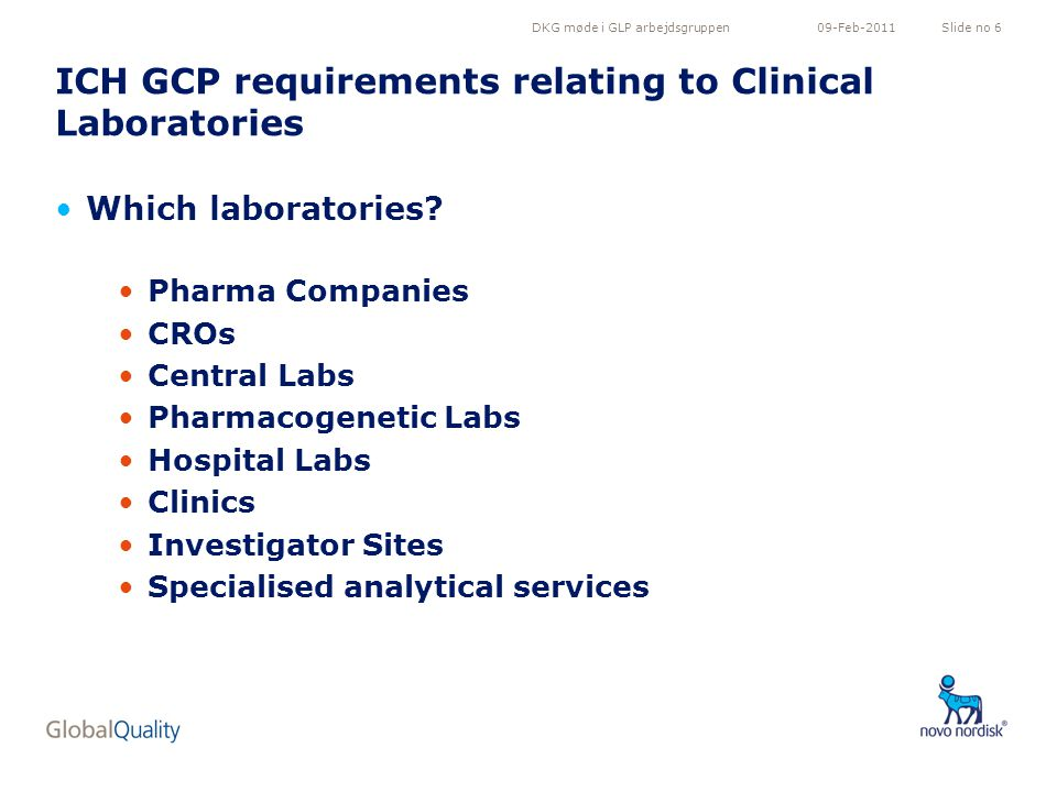 DKG møde i GLP arbejdsgruppenSlide no 609-Feb-2011 ICH GCP requirements relating to Clinical Laboratories Which laboratories? Pharma Companies CROs Ce