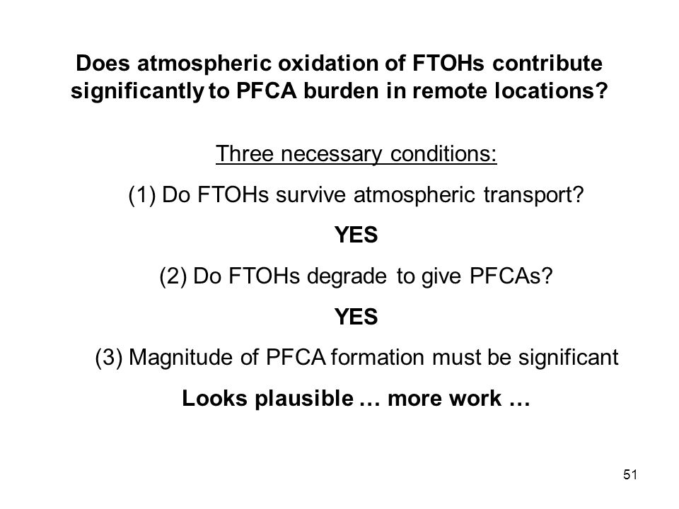 51 Three necessary conditions: (1) Do FTOHs survive atmospheric transport.