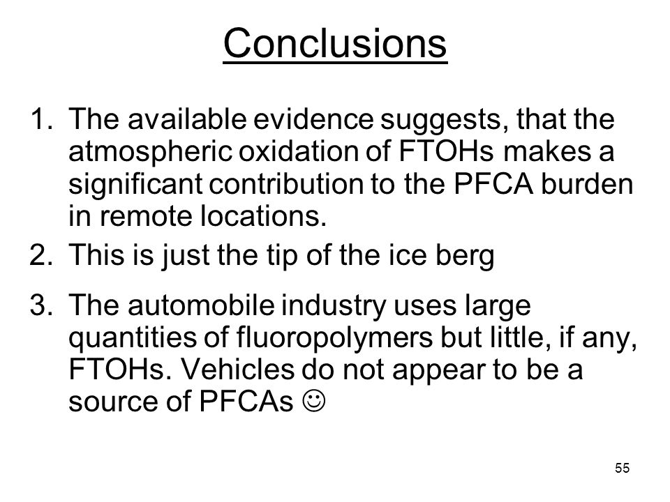 55 Conclusions 1.The available evidence suggests, that the atmospheric oxidation of FTOHs makes a significant contribution to the PFCA burden in remote locations.