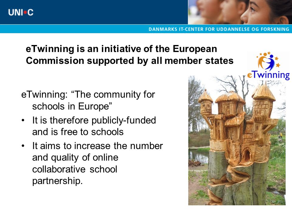 eTwinning is an initiative of the European Commission supported by all member states eTwinning: The community for schools in Europe It is therefore publicly-funded and is free to schools It aims to increase the number and quality of online collaborative school partnership.