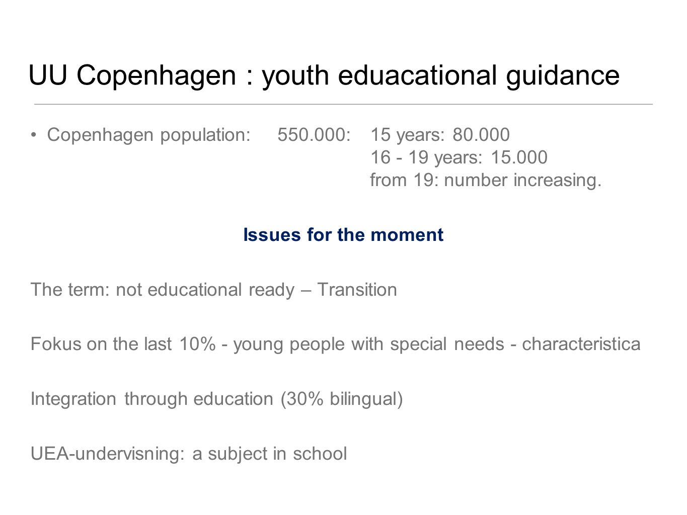 UU Copenhagen : youth eduacational guidance Copenhagen population: 550.000: 15 years: 80.000 16 - 19 years: 15.000 from 19: number increasing.