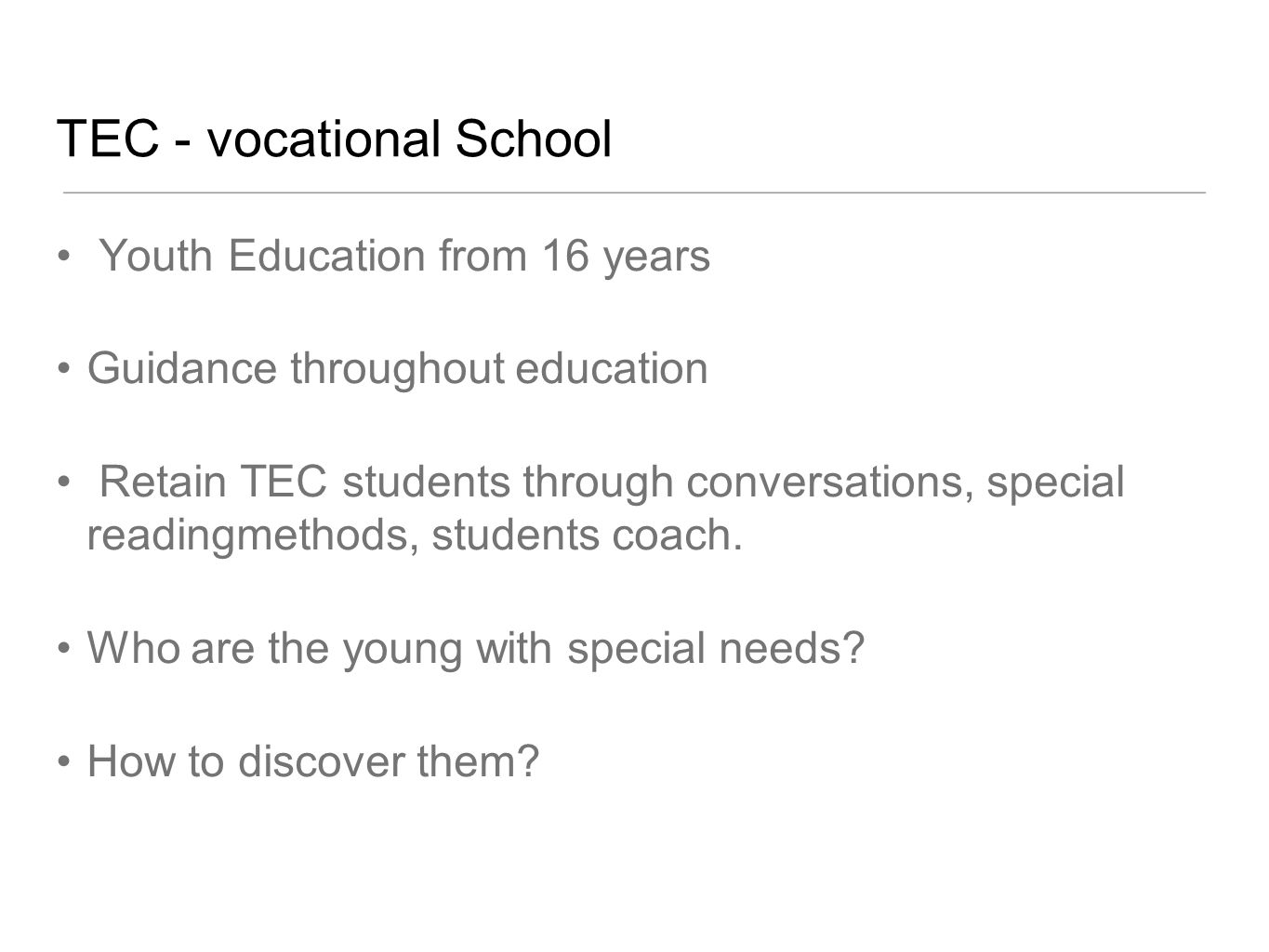 TEC - vocational School Youth Education from 16 years Guidance throughout education Retain TEC students through conversations, special readingmethods, students coach.
