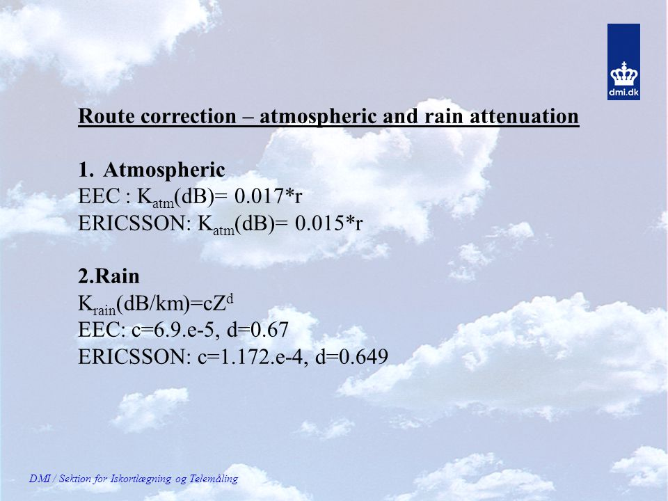 DMI / Sektion for Iskortlægning og Telemåling Route correction – atmospheric and rain attenuation 1.Atmospheric EEC : K atm (dB)= 0.017*r ERICSSON: K