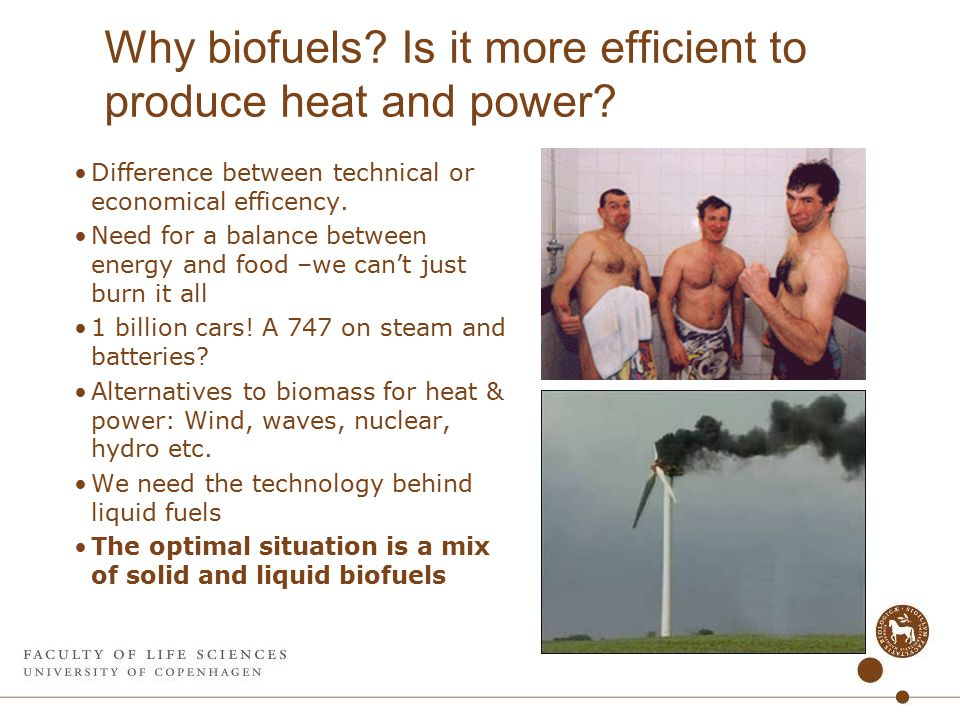 Why biofuels. Is it more efficient to produce heat and power.