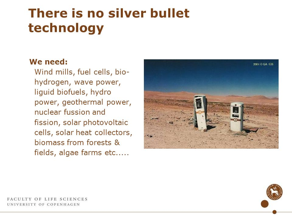 There is no silver bullet technology We need: Wind mills, fuel cells, bio- hydrogen, wave power, liguid biofuels, hydro power, geothermal power, nuclear fussion and fission, solar photovoltaic cells, solar heat collectors, biomass from forests & fields, algae farms etc.....